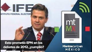 Esto prometi EPN en los debates de 2012 cumpli