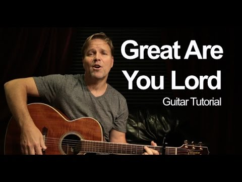 Great Are You Lord Guitar Chords And Words Lyrics Tutorial Youtube
