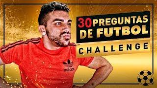 30 PREGUNTAS DE FÚTBOL CHALLENGE !!
