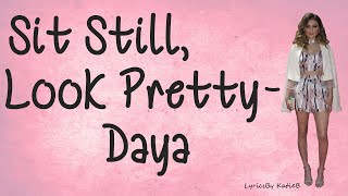 Sit Still, Look Pretty (With Lyrics) - Daya