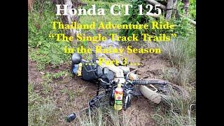 "Honda CT 125 Thailand Adventure Ride ""The Single Track Trails"" in the Rainy Season ... Part 3 ..."