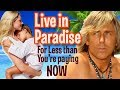 LIVE IN PARADISE for LESS than you Pay Now