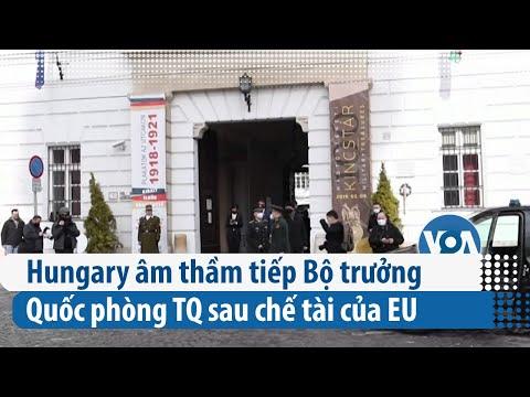 Hungary âm thầm tiếp Bộ trưởng Quốc phòng Trung Quốc sau những chế tài của EU (VOA)