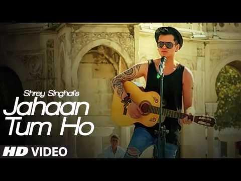 Jahaan Tum Ho Video Song | Shrey Singhal |...