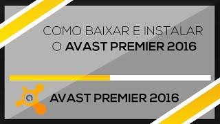 Como Baixar, Instalar e Ativar o Avast Premier 2016 Completo - Até 2050!
