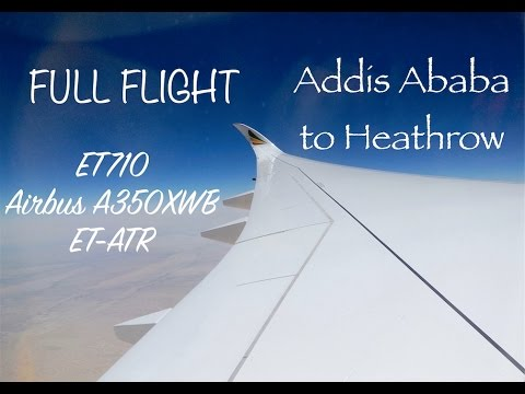 *FULL FLIGHT* Ethiopian A350XWB ET-ATR - ET710 Addis Ababa to Heathrow - 22nd August 2016
