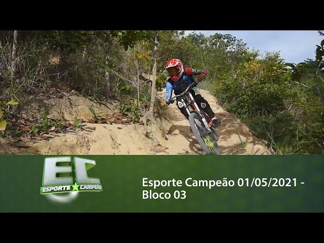 Esporte Campeão 01/05/2021 - Bloco 03