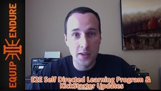 E2E Self Directed Learning Program and KickStarter Updates by Equip 2 Endure