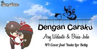 DENGAN CARAKU || Arsy Widianto & Brisia Jodie || Cover NY ft Yuda Leo Betty || Lirik Video Animasi