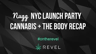 CANNABIS + THE BODY (NUGG NYC LAUNCH) RECAP