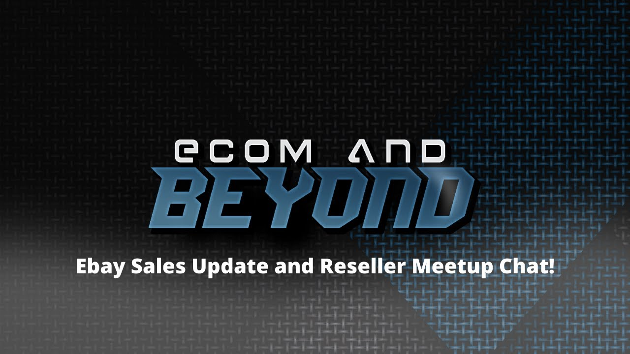 Ecom And Beyond Morning Show Ebay Sales Update And Reseller Meetup Chat Youtube