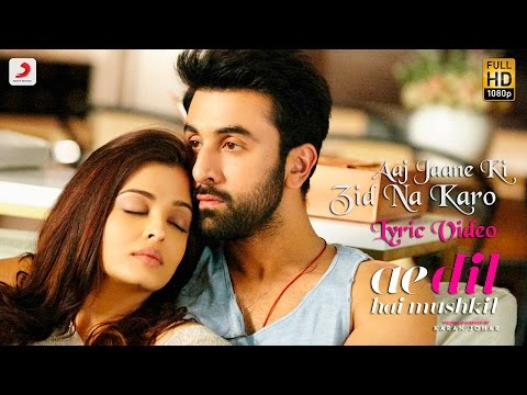 Aaj Jaane Ki Zid Na Karo - Lyric Video | Ae Dil Hai...