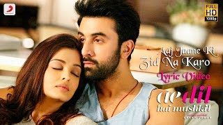 Download Hindi Video Songs - Aaj Jaane Ki Zid Na Karo - Lyric Video | Ae Dil Hai Mushkil | Ranbir | Aishwarya | Pritam | Shilpa