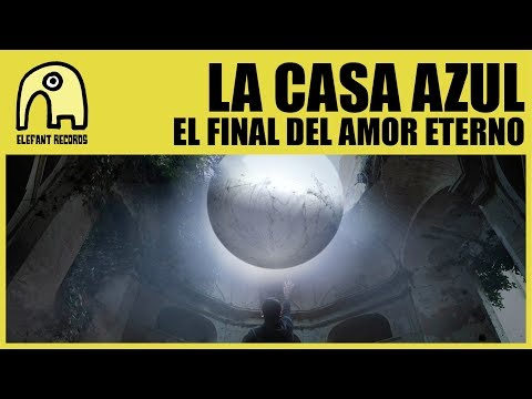 LA CASA AZUL - El Final Del Amor Eterno [Official]
