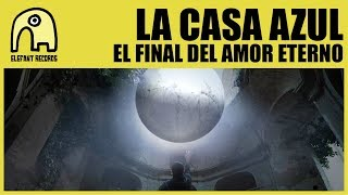 Video El Final Del Amor Eterno La Casa Azul