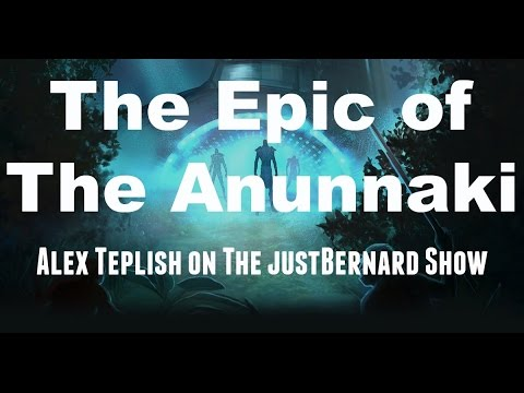 The Epic of the Anunnaki - Alex Teplish on The justBernard Show