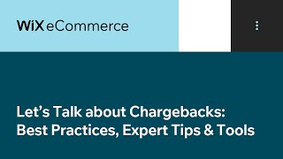 Wix eCommerce | Let's Talk about Chargebacks: Best Practices, Expert Tips & Tools