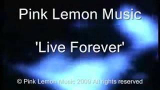 Live Forever - Pink Lemon Music