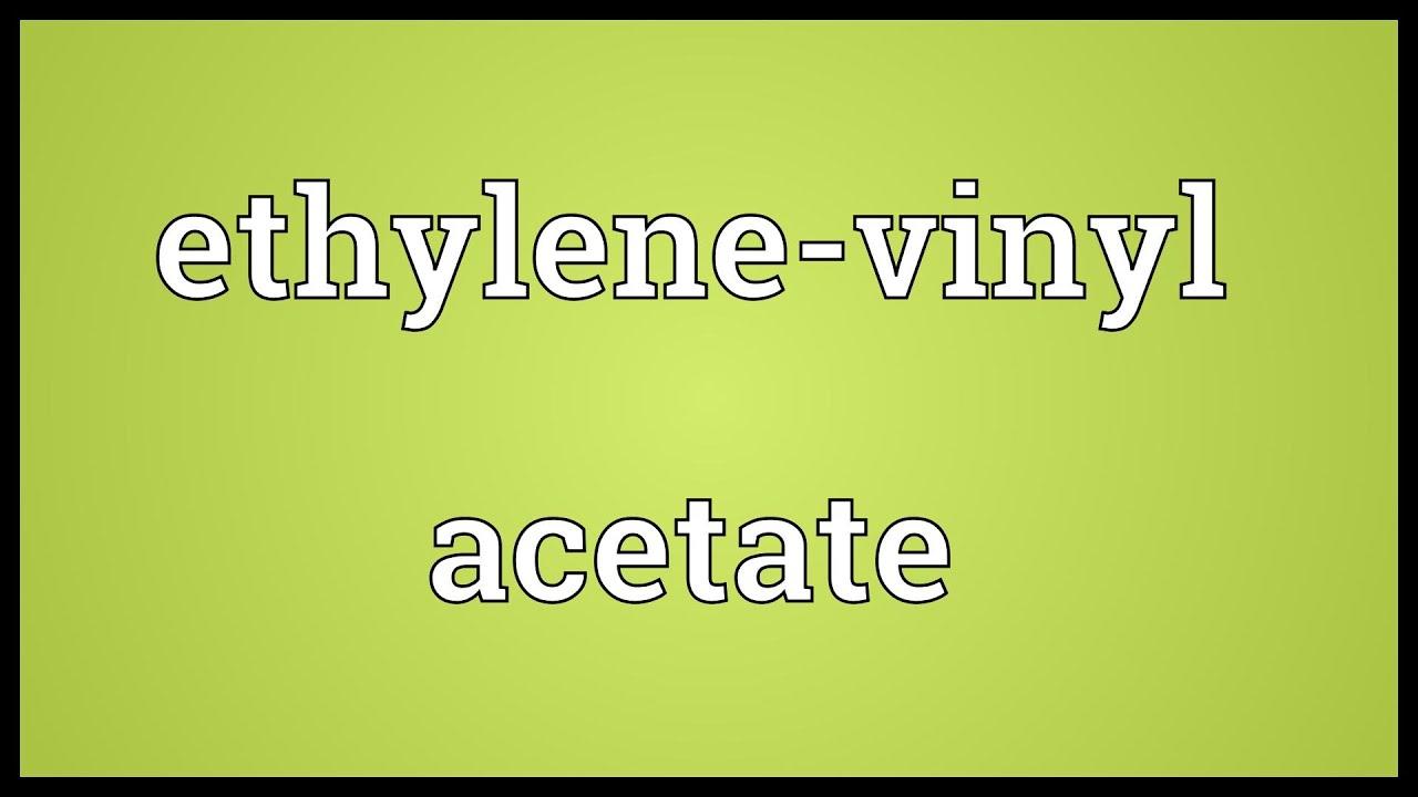 Ethylene Vinyl Acetate Meaning Youtube