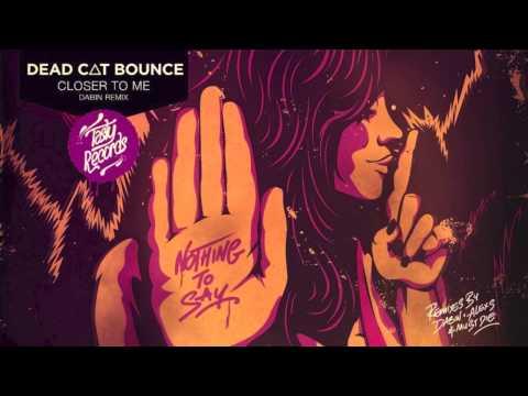 Dead C∆T Bounce - Closer to Me ft. Emily Underhill (Dabin Remix)