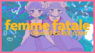 (:]ミ cover - down shout leaf - femme fatale(Capchii remix)/をとは&somunia