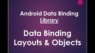 Android Data Binding Library - Data binding Layouts & Data binding Objects