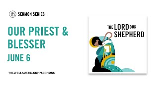 Psalm 23: The Lord Our Shepherd - Our Priest and Blesser
