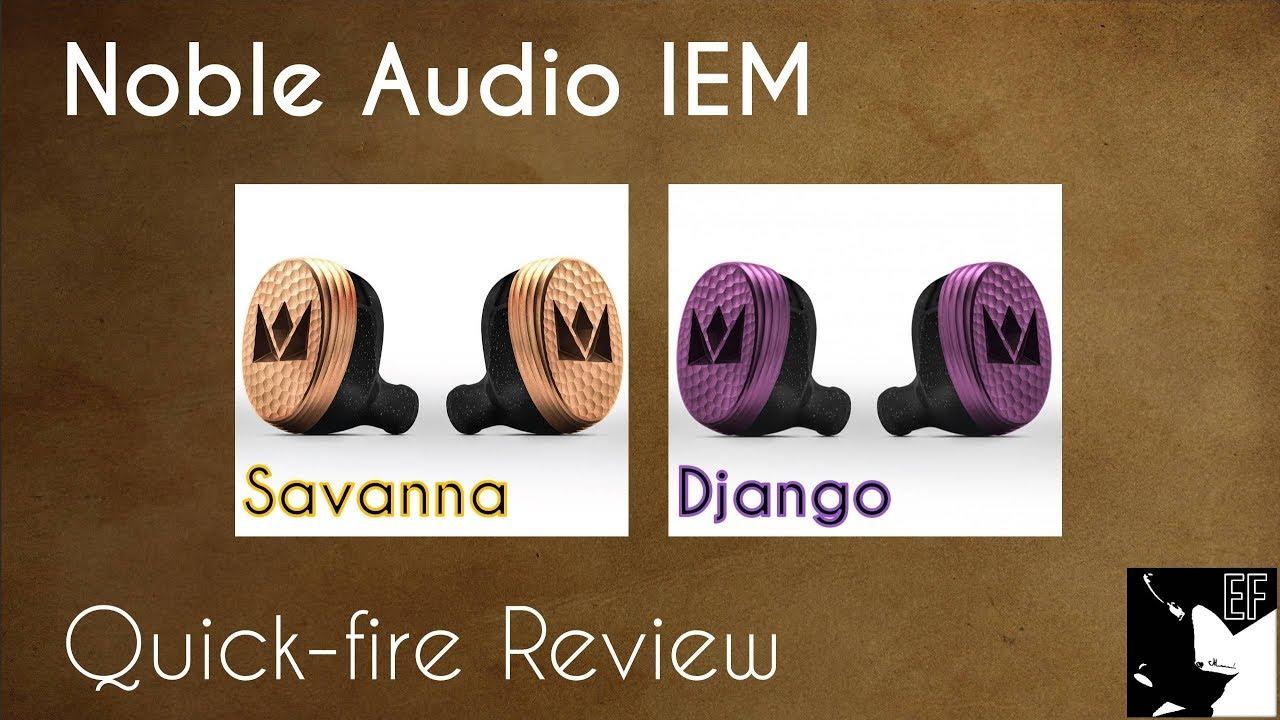 Noble Savanna & Django Quick-Fire Review |Earphoneus Fanaticus
