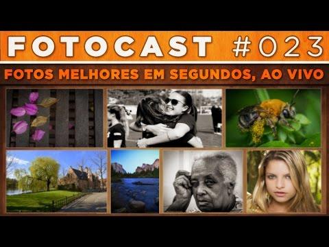 Fotocast #23 – Dicas Ao Vivo + Fotos Melhores Em Segundos