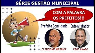 Série Com a Palavra o Prefeito - Convidado Claudiomir Mirainox