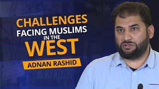 Challenges Facing Muslims in the West | Adnan Rashid