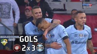 Gols - Atlético Paranaense 2 x 3 Grêmio - Copa do Brasil 2017
