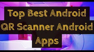 Top Best Android QR Scanner Android Apps