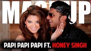 YO YO HONEY SINGH FT. PAPI PAPI   Honey Singh Traag Papi Papi Mashup   Latest Honey Singh New Song