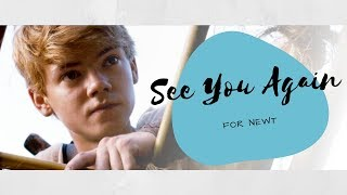 See You Again - FOR NEWT (The Maze Runner Series)