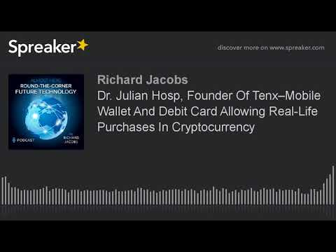 Dr. Julian Hosp, Founder Of Tenx–Mobile Wallet And Debit Card Allowing Real-Life Purchases In Crypto