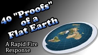 "40 ""Proofs"" of a Flat Earth: A Rapid Fire Response"