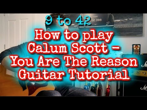 how-to-play-calum-scott---you-are-the-reason-guitar-lesson