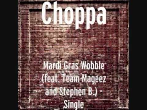 Choppa - Mardi Gras Wobble (ft. Team Mageez & Stephen B.)