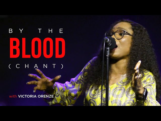 VICTORIA ORENZE -  BY THE BLOOD ( CHANT)