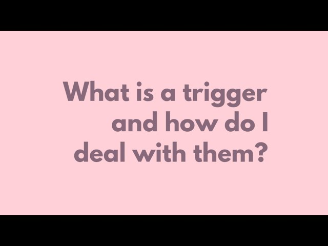 What are triggers and how do I deal with them?