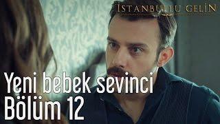 Gambar cover İstanbullu Gelin 12. Bölüm - Yeni Bebek Sevinci