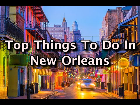 Top Things To Do In New Orleans, Louisiana