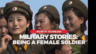 North Korean Military Stories: Being a Female Soldier #metoo