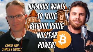 Belarus Wants To Mine Bitcoin With Nuclear Power! | Stokesy & Stoner Show Ep.4