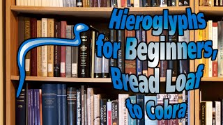 Egyptian Hieroglyphs for Beginners.  Video 9: Bread Loaf to Cobra.