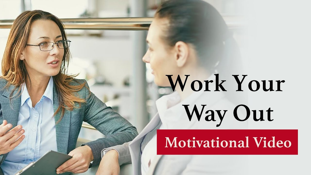 Work Your Way Out   Powerful Motivational Video