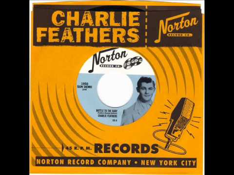 CHARLIE FEATHERS -  BOTTLE TO THE BABY -  SO ASHAMED -  NORTON 831