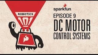 SparkFun Robotics 101 - 9 DC Motor Control Systems