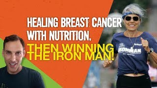 Healing Breast Cancer with Nutrition, Then Winning the Iron Man! (Dr. Ruth Heidrich)